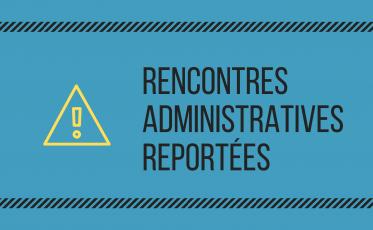 Rencontres administratives reportées